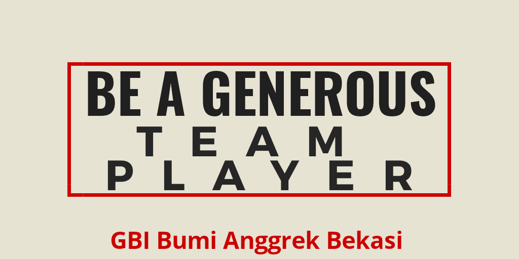 Be A Generous Team Player